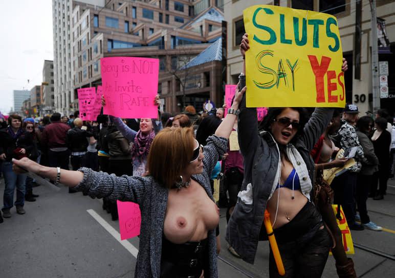 В 2011 году в Торонто проводится первая акция SlutWalk, направленная против убеждения, что женщины сами провоцируют насилие и домогательства откровенным внешним видом. В последующие годы акция переросла в мировое движение