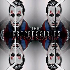 """The Irrepressibles """"Mirror Mirror"""""""