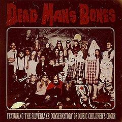 """Dead Man's Bones """"Dead Man's Bones"""""""