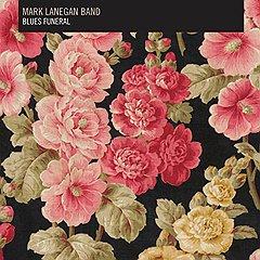 Mark Lanegan «Blues Funeral»